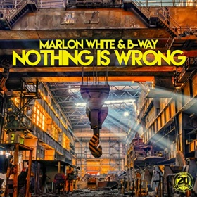 MARLON WHITE & B-WAY - NOTHING IS WRONG